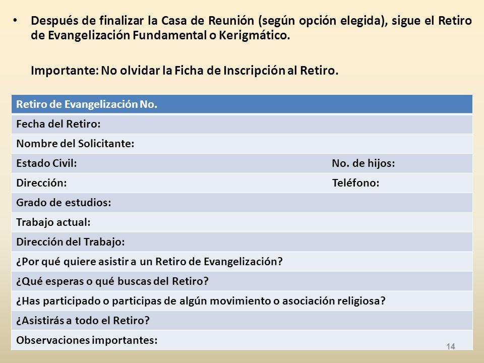 Después de finalizar la Casa de Reunión (según opción elegida), sigue el Retiro de Evangelización Fundamental o Kerigmático.