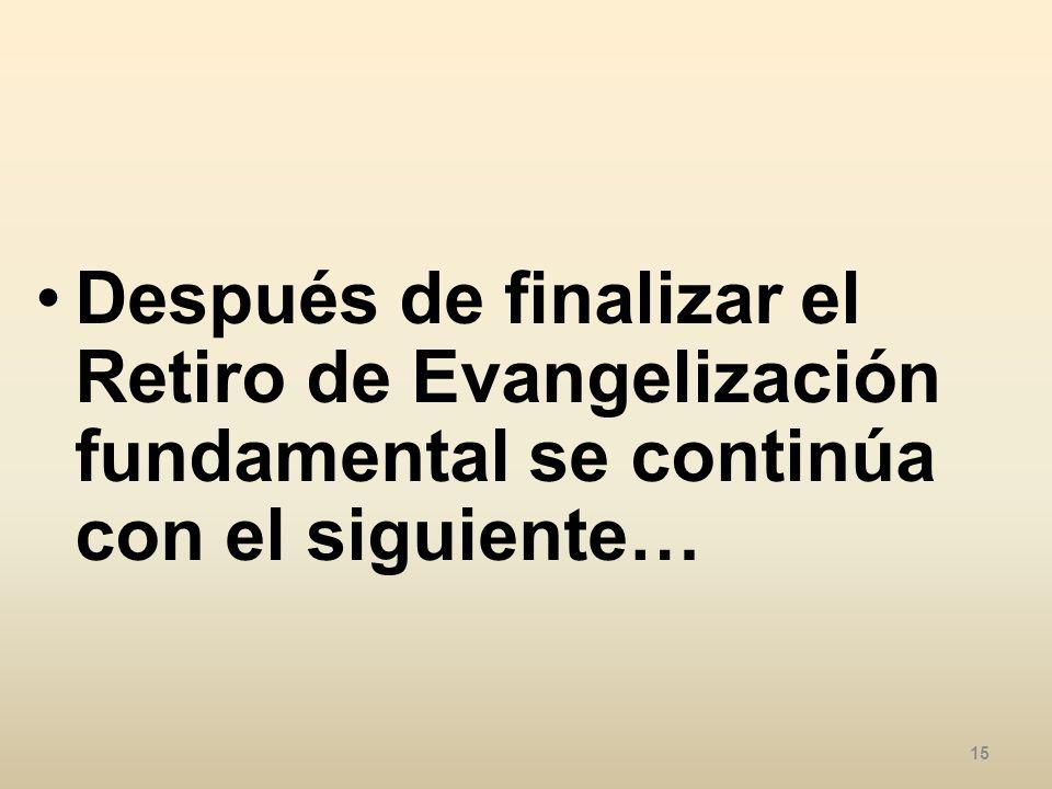 Después de finalizar el Retiro de Evangelización fundamental se continúa con el siguiente… 15