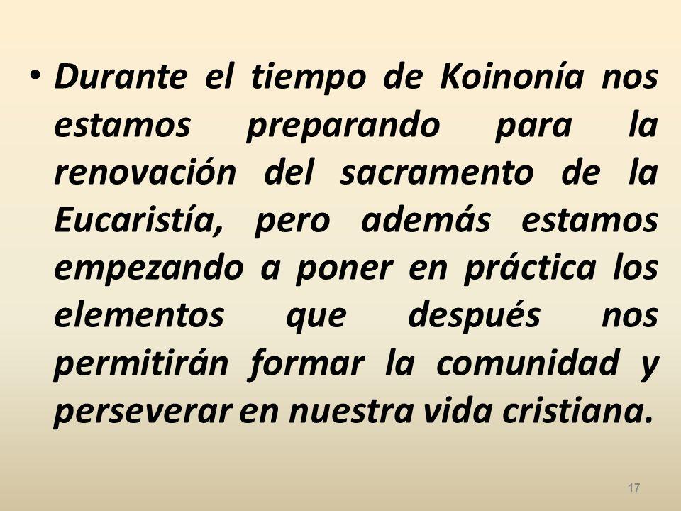 Durante el tiempo de Koinonía nos estamos preparando para la renovación del sacramento de la Eucaristía, pero además estamos empezando a poner en práctica los elementos que después nos permitirán formar la comunidad y perseverar en nuestra vida cristiana.