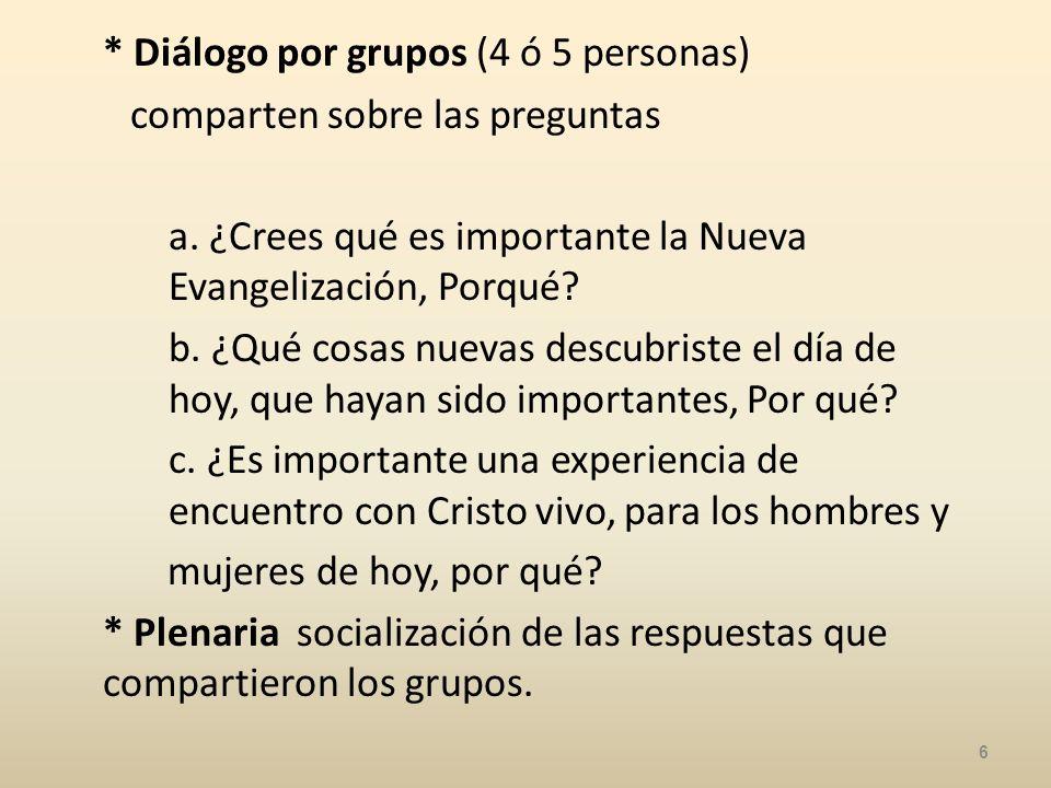 * Diálogo por grupos (4 ó 5 personas) comparten sobre las preguntas a.