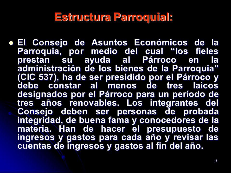 17 Estructura Parroquial: El Consejo de Asuntos Económicos de la Parroquia, por medio del cual los fieles prestan su ayuda al Párroco en la administra