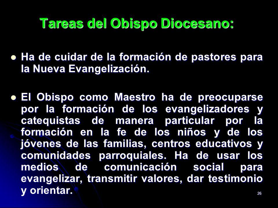 26 Tareas del Obispo Diocesano: Ha de cuidar de la formación de pastores para la Nueva Evangelización. Ha de cuidar de la formación de pastores para l