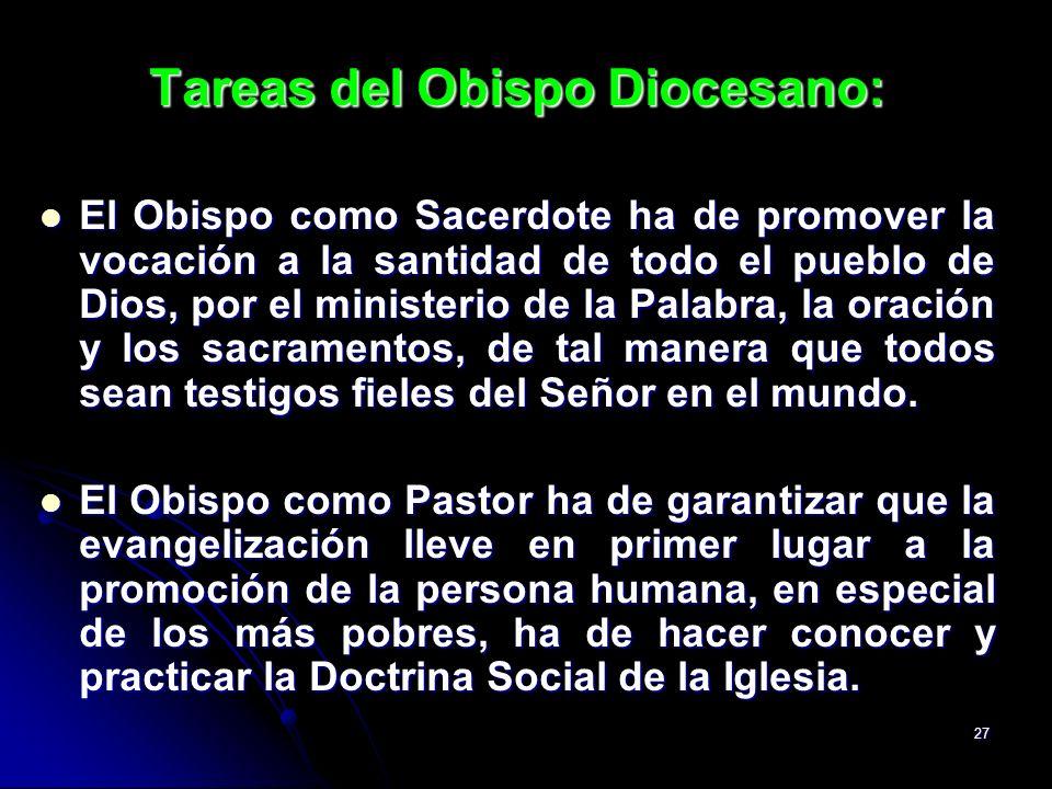 27 Tareas del Obispo Diocesano: El Obispo como Sacerdote ha de promover la vocación a la santidad de todo el pueblo de Dios, por el ministerio de la P