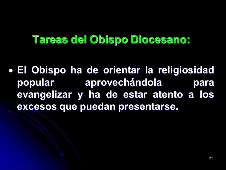 29 Tareas del Obispo Diocesano: El Obispo ha de orientar la religiosidad popular aprovechándola para evangelizar y ha de estar atento a los excesos qu