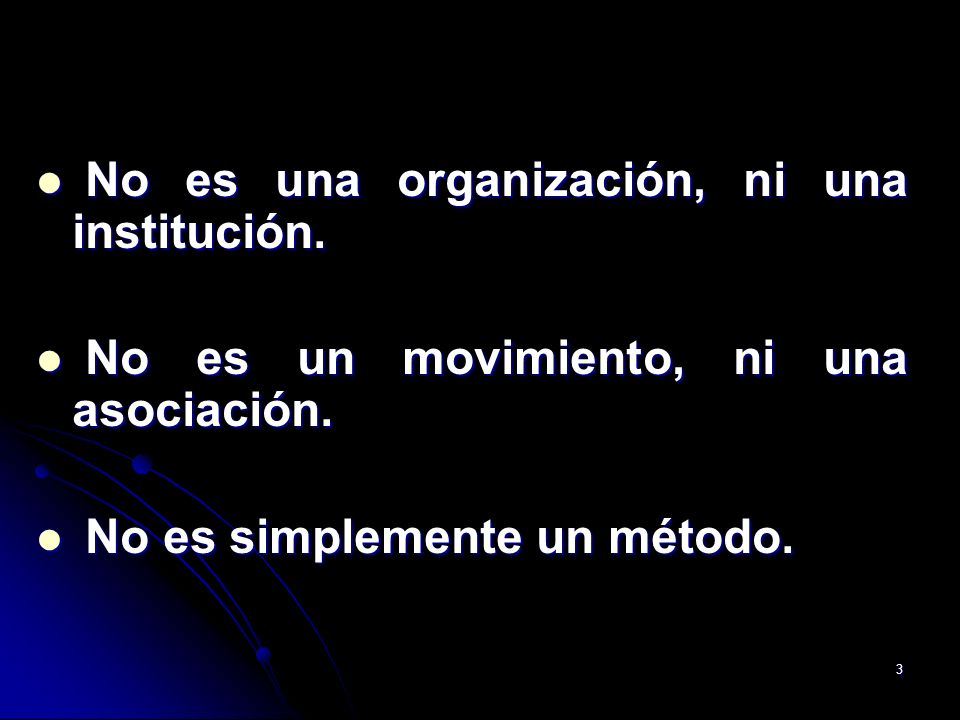 3 No es una organización, ni una institución. No es una organización, ni una institución. No es un movimiento, ni una asociación. No es un movimiento,