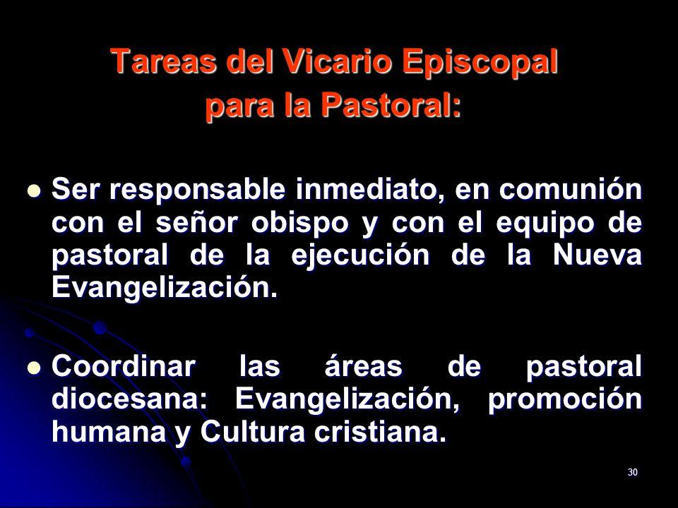 30 Tareas del Vicario Episcopal para la Pastoral: Ser responsable inmediato, en comunión con el señor obispo y con el equipo de pastoral de la ejecuci