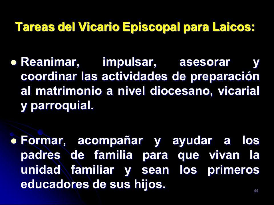 33 Tareas del Vicario Episcopal para Laicos: Reanimar, impulsar, asesorar y coordinar las actividades de preparación al matrimonio a nivel diocesano,