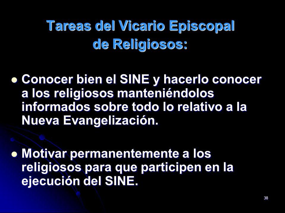 38 Tareas del Vicario Episcopal de Religiosos: Conocer bien el SINE y hacerlo conocer a los religiosos manteniéndolos informados sobre todo lo relativ