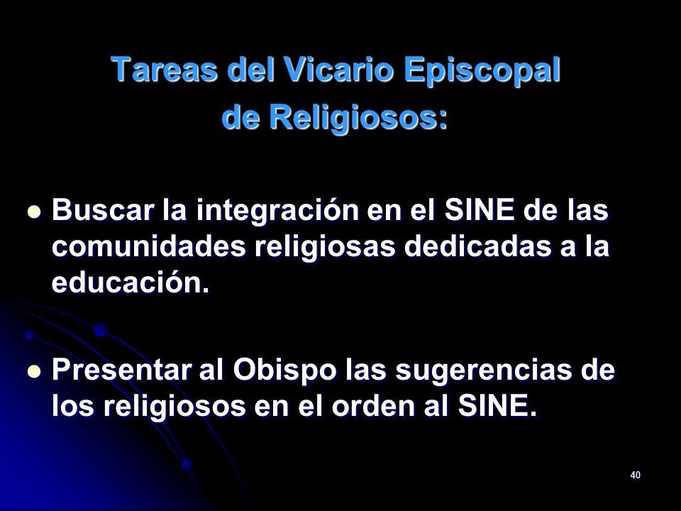 40 Tareas del Vicario Episcopal de Religiosos: Buscar la integración en el SINE de las comunidades religiosas dedicadas a la educación. Buscar la inte