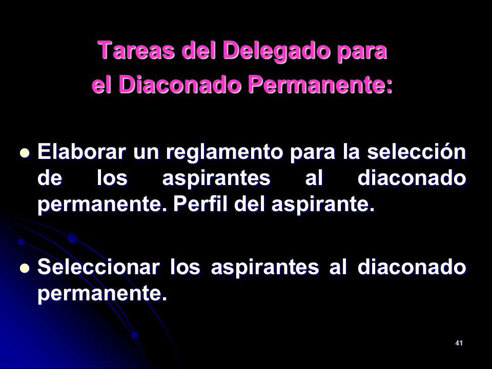 41 Tareas del Delegado para el Diaconado Permanente: Elaborar un reglamento para la selección de los aspirantes al diaconado permanente. Perfil del as