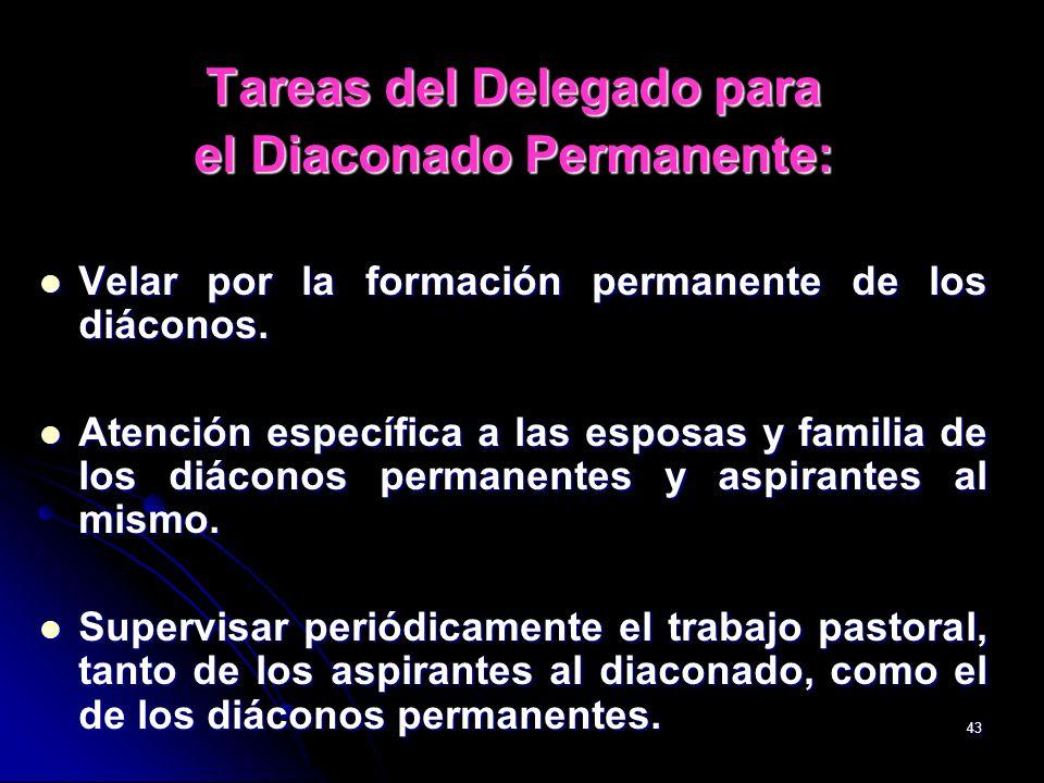 43 Tareas del Delegado para el Diaconado Permanente: Velar por la formación permanente de los diáconos. Velar por la formación permanente de los diáco