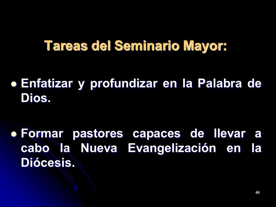 44 Tareas del Seminario Mayor: Enfatizar y profundizar en la Palabra de Dios. Enfatizar y profundizar en la Palabra de Dios. Formar pastores capaces d