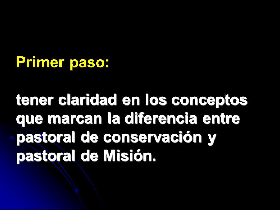 Primer paso: tener claridad en los conceptos que marcan la diferencia entre pastoral de conservación y pastoral de Misión.