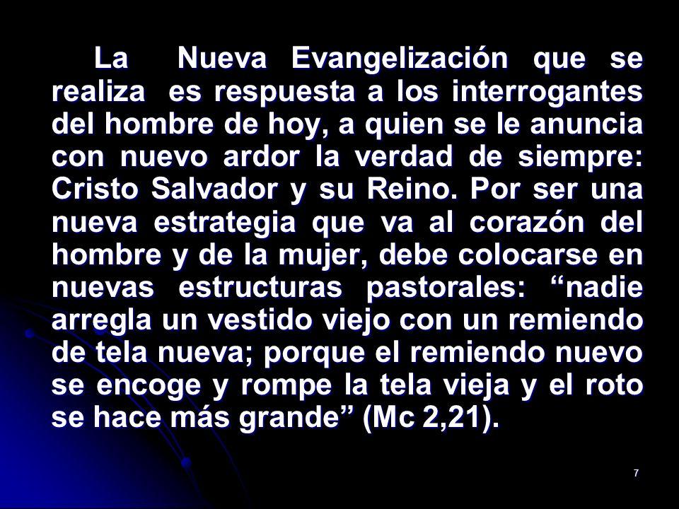 7 La Nueva Evangelización que se realiza es respuesta a los interrogantes del hombre de hoy, a quien se le anuncia con nuevo ardor la verdad de siempr