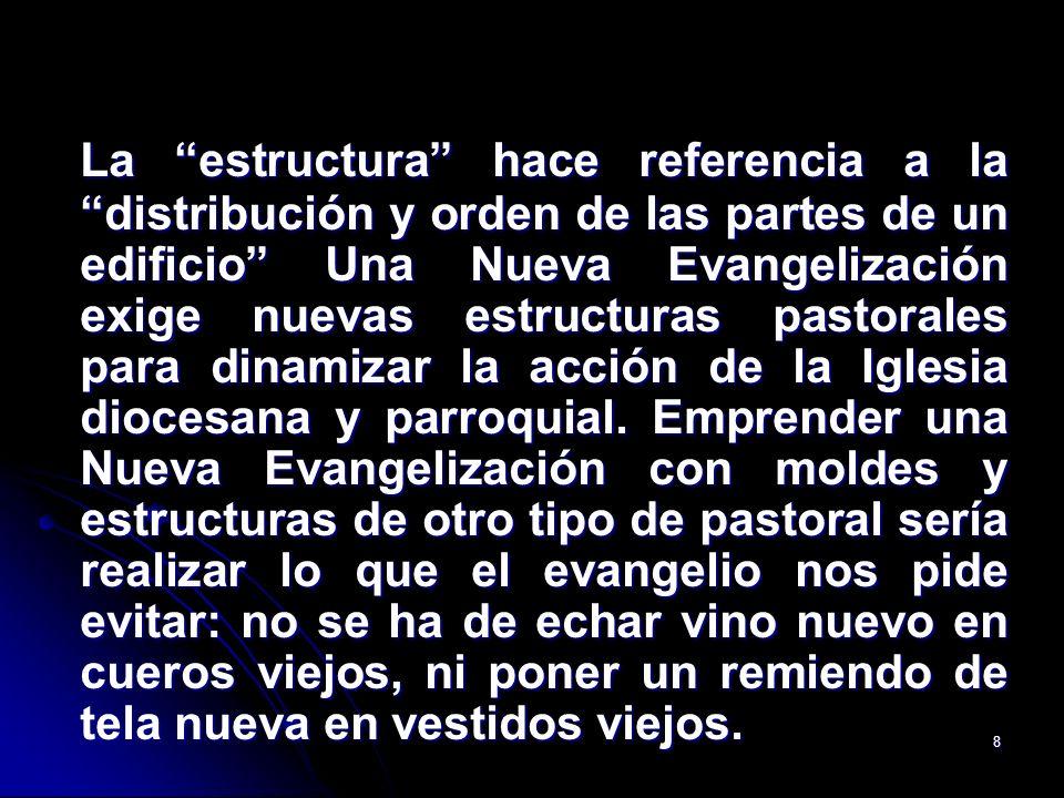 8 La estructura hace referencia a la distribución y orden de las partes de un edificio Una Nueva Evangelización exige nuevas estructuras pastorales pa