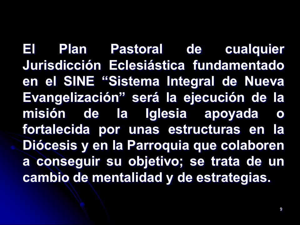 9 El Plan Pastoral de cualquier Jurisdicción Eclesiástica fundamentado en el SINE Sistema Integral de Nueva Evangelización será la ejecución de la mis