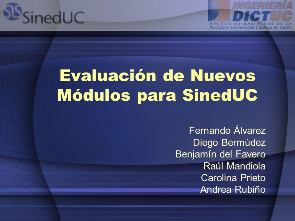 Evaluación de Nuevos Módulos para SinedUC Fernando Álvarez Diego Bermúdez Benjamín del Favero Raúl Mandiola Carolina Prieto Andrea Rubiño