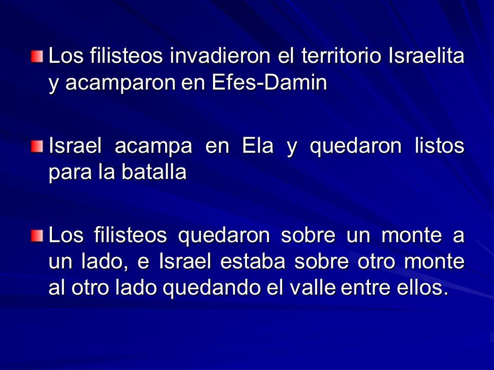 Los filisteos invadieron el territorio Israelita y acamparon en Efes-Damin Israel acampa en Ela y quedaron listos para la batalla Los filisteos quedar