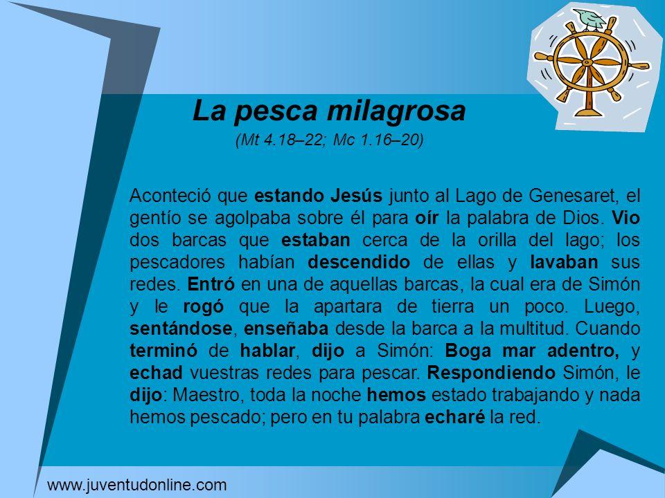 La pesca milagrosa (Mt 4.18–22; Mc 1.16–20) www.juventudonline.com Aconteció que estando Jesús junto al Lago de Genesaret, el gentío se agolpaba sobre
