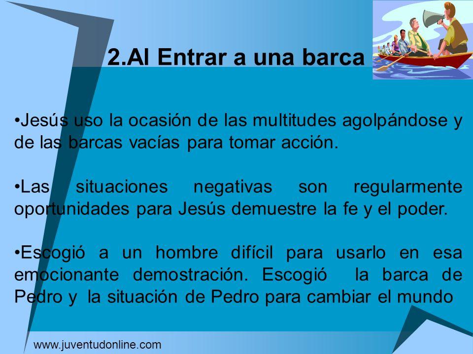 2.Al Entrar a una barca Jesús uso la ocasión de las multitudes agolpándose y de las barcas vacías para tomar acción. Las situaciones negativas son reg
