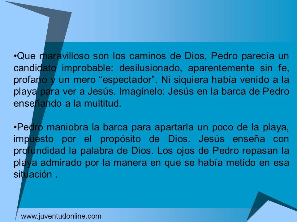 Que maravilloso son los caminos de Dios, Pedro parecía un candidato improbable: desilusionado, aparentemente sin fe, profano y un mero espectador. Ni