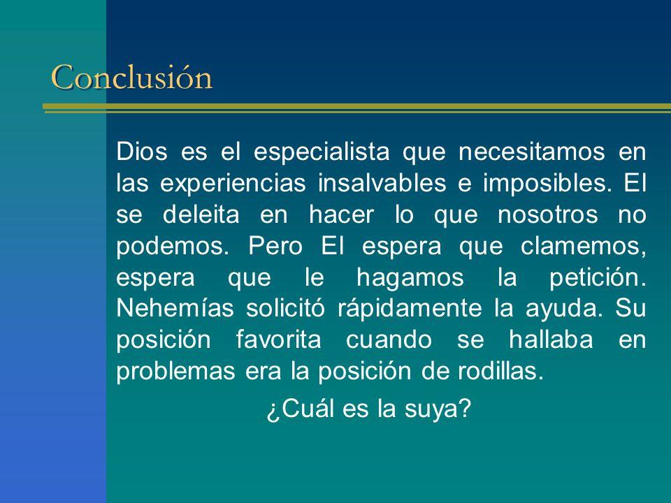 Conclusión Dios es el especialista que necesitamos en las experiencias insalvables e imposibles. El se deleita en hacer lo que nosotros no podemos. Pe