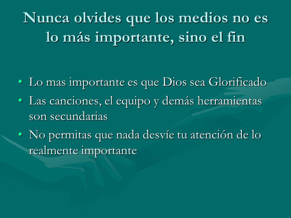 Nunca olvides que los medios no es lo más importante, sino el fin Lo mas importante es que Dios sea GlorificadoLo mas importante es que Dios sea Glori