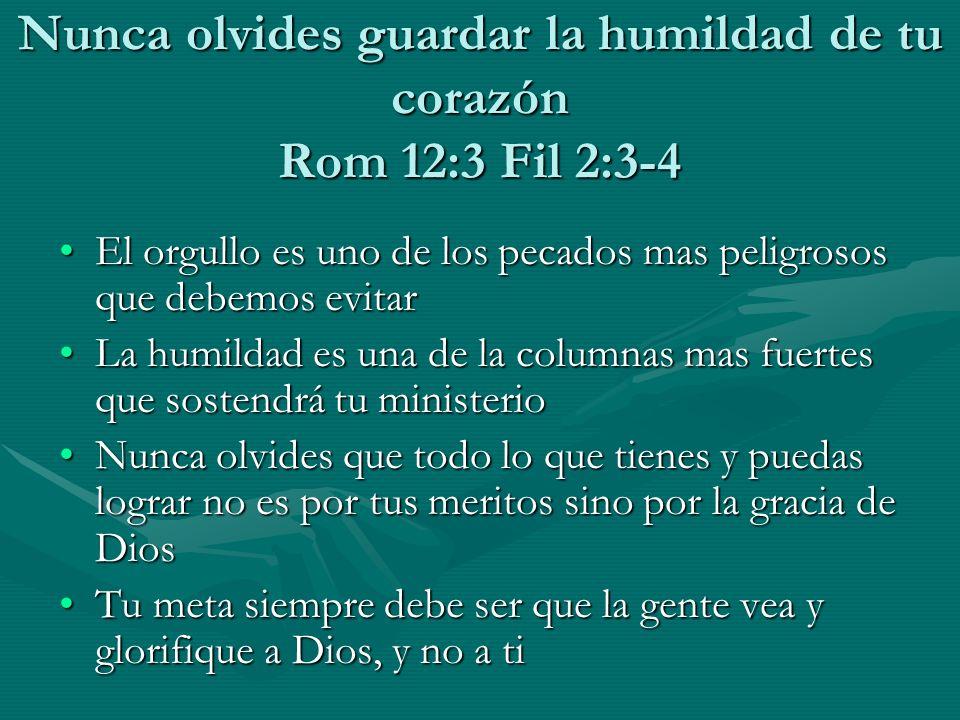 Nunca olvides guardar la humildad de tu corazón Rom 12:3 Fil 2:3-4 El orgullo es uno de los pecados mas peligrosos que debemos evitarEl orgullo es uno
