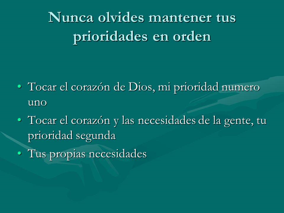 Nunca olvides mantener tus prioridades en orden Tocar el corazón de Dios, mi prioridad numero unoTocar el corazón de Dios, mi prioridad numero uno Toc
