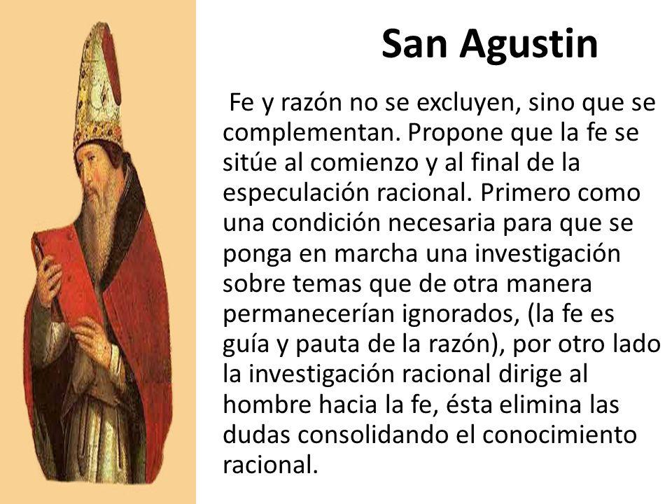 San Agustin Fe y razón no se excluyen, sino que se complementan. Propone que la fe se sitúe al comienzo y al final de la especulación racional. Primer
