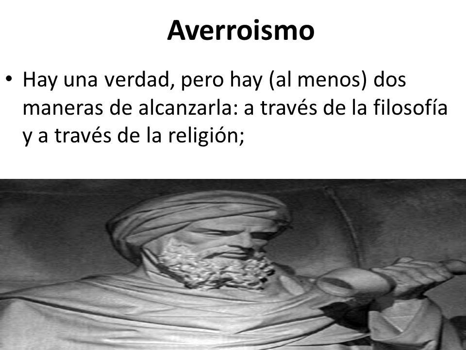 Averroismo Hay una verdad, pero hay (al menos) dos maneras de alcanzarla: a través de la filosofía y a través de la religión;