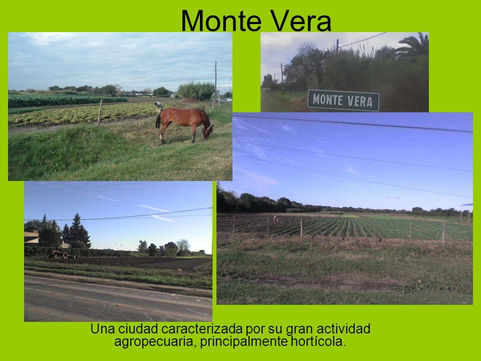 Monte Vera Una ciudad caracterizada por su gran actividad agropecuaria, principalmente hortícola.