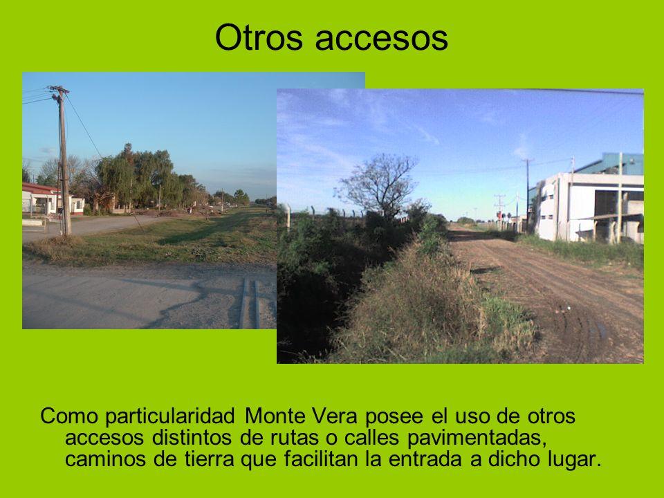 Otros accesos Como particularidad Monte Vera posee el uso de otros accesos distintos de rutas o calles pavimentadas, caminos de tierra que facilitan l