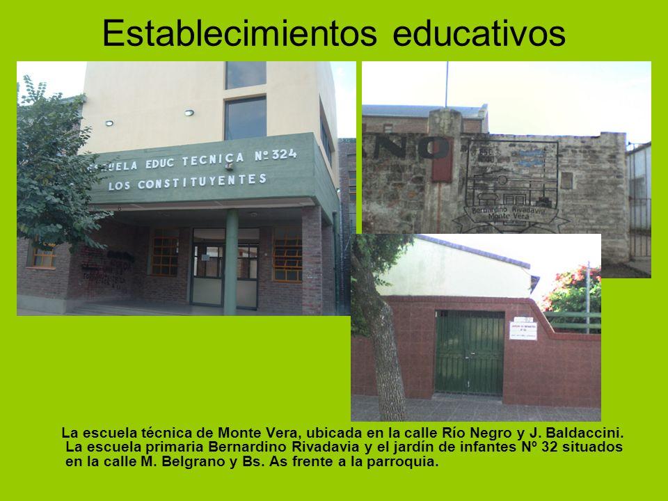 Establecimientos educativos La escuela técnica de Monte Vera, ubicada en la calle Río Negro y J. Baldaccini. La escuela primaria Bernardino Rivadavia