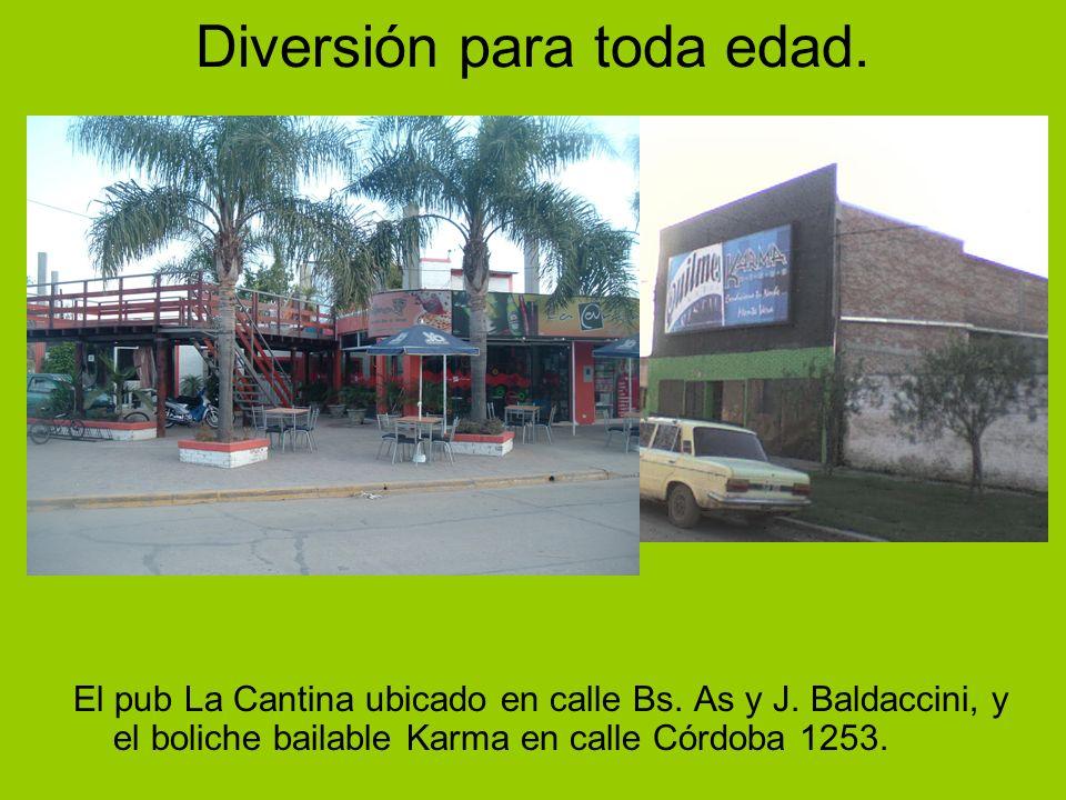 Diversión para toda edad. El pub La Cantina ubicado en calle Bs. As y J. Baldaccini, y el boliche bailable Karma en calle Córdoba 1253.