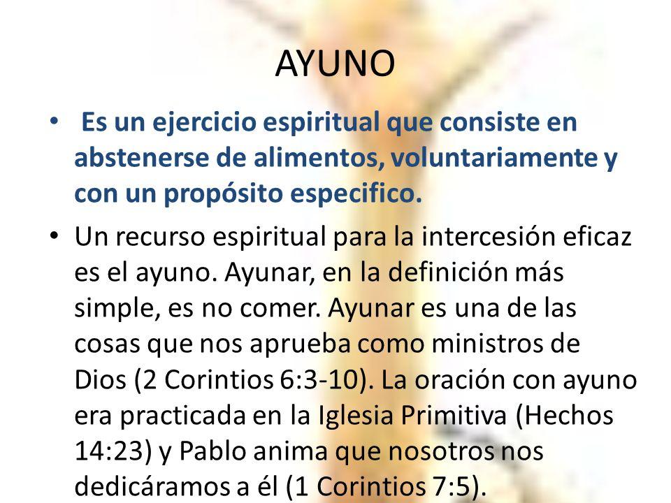 AYUNO Es un ejercicio espiritual que consiste en abstenerse de alimentos, voluntariamente y con un propósito especifico. Un recurso espiritual para la