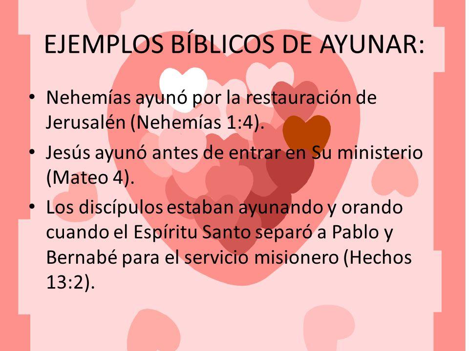 EJEMPLOS BÍBLICOS DE AYUNAR: Nehemías ayunó por la restauración de Jerusalén (Nehemías 1:4). Jesús ayunó antes de entrar en Su ministerio (Mateo 4). L