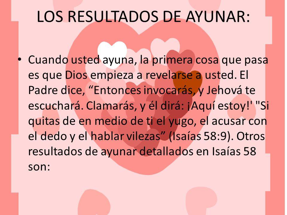 LOS RESULTADOS DE AYUNAR: Cuando usted ayuna, la primera cosa que pasa es que Dios empieza a revelarse a usted. El Padre dice, Entonces invocarás, y J