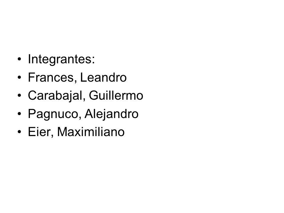 Integrantes: Frances, Leandro Carabajal, Guillermo Pagnuco, Alejandro Eier, Maximiliano