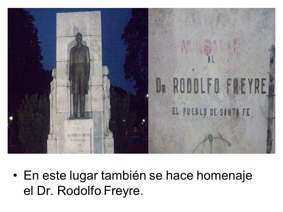 En este lugar también se hace homenaje el Dr. Rodolfo Freyre.