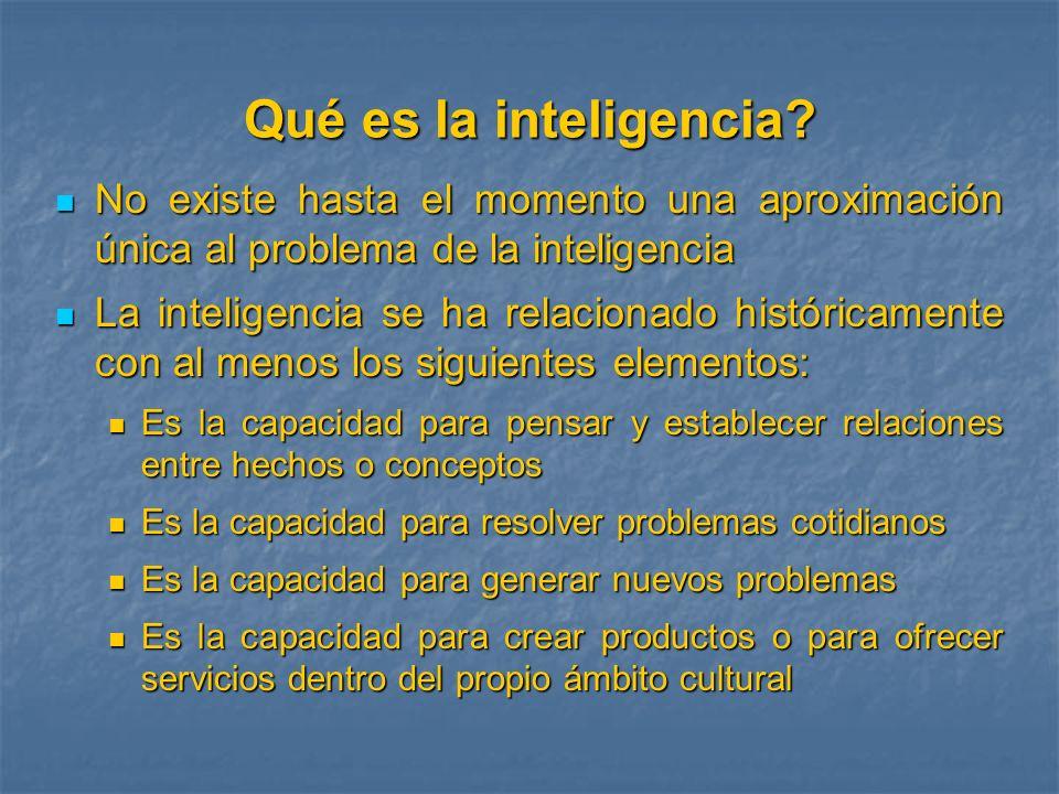 Qué es la inteligencia? No existe hasta el momento una aproximación única al problema de la inteligencia No existe hasta el momento una aproximación ú