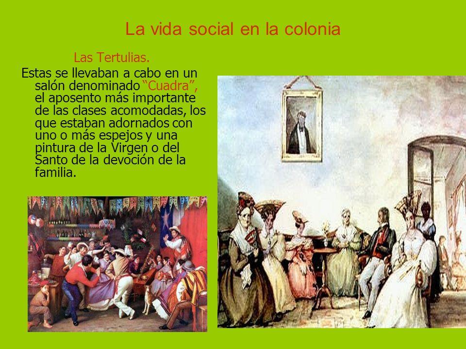 La vida social en la colonia Las Tertulias. Estas se llevaban a cabo en un salón denominado Cuadra, el aposento más importante de las clases acomodada