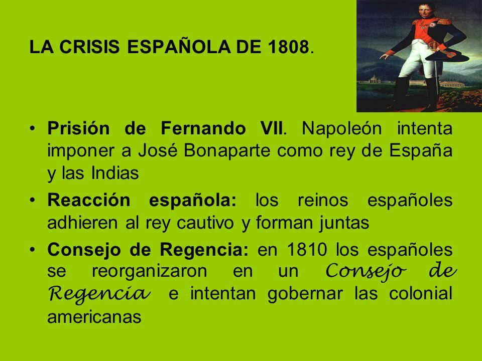 LA CRISIS ESPAÑOLA DE 1808. Prisión de Fernando VII. Napoleón intenta imponer a José Bonaparte como rey de España y las Indias Reacción española: los