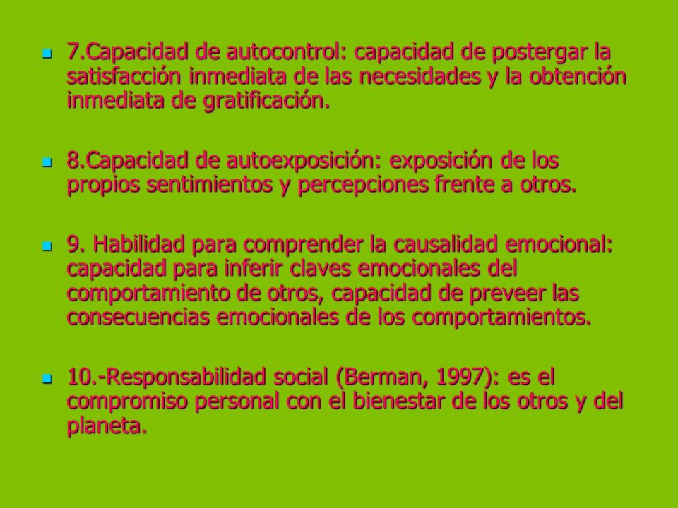 7.Capacidad de autocontrol: capacidad de postergar la satisfacción inmediata de las necesidades y la obtención inmediata de gratificación. 7.Capacidad