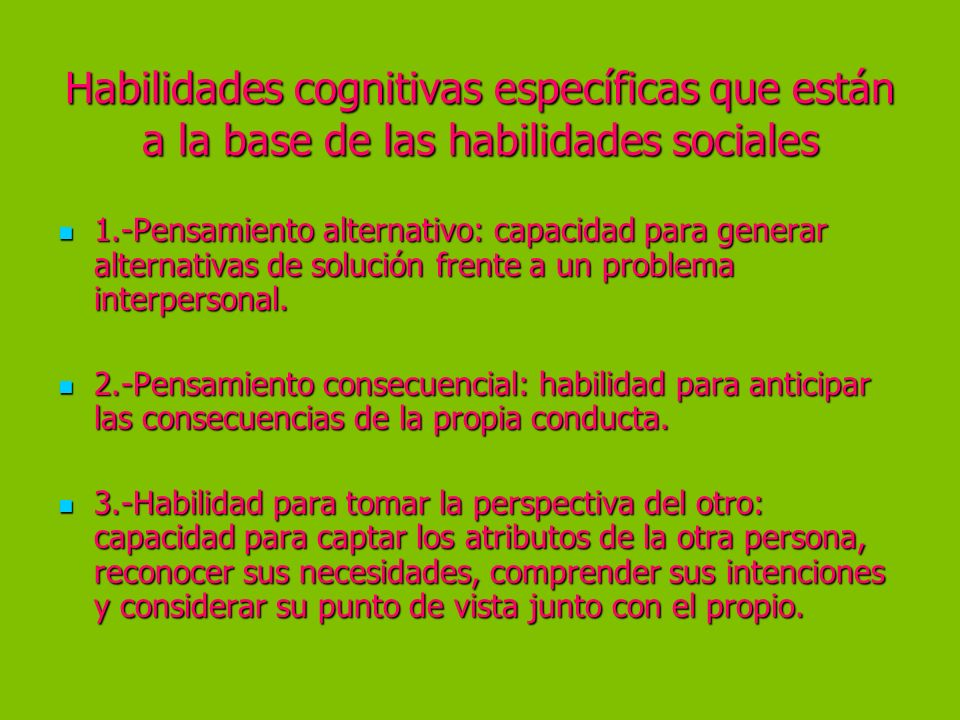Habilidades cognitivas específicas que están a la base de las habilidades sociales 1.-Pensamiento alternativo: capacidad para generar alternativas de