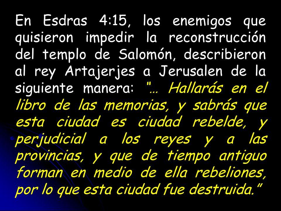 En Esdras 4:15, los enemigos que quisieron impedir la reconstrucción del templo de Salomón, describieron al rey Artajerjes a Jerusalen de la siguiente