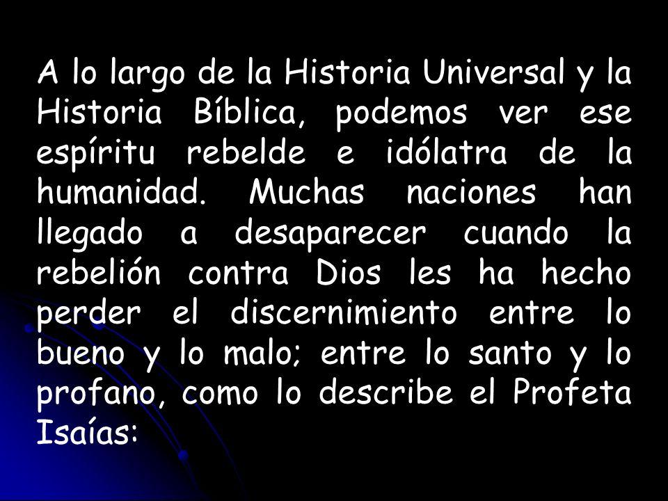 A lo largo de la Historia Universal y la Historia Bíblica, podemos ver ese espíritu rebelde e idólatra de la humanidad. Muchas naciones han llegado a
