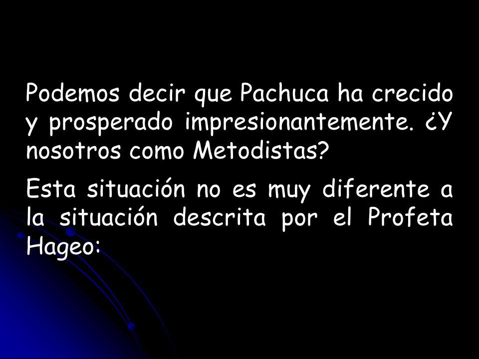 Podemos decir que Pachuca ha crecido y prosperado impresionantemente. ¿Y nosotros como Metodistas? Esta situación no es muy diferente a la situación d