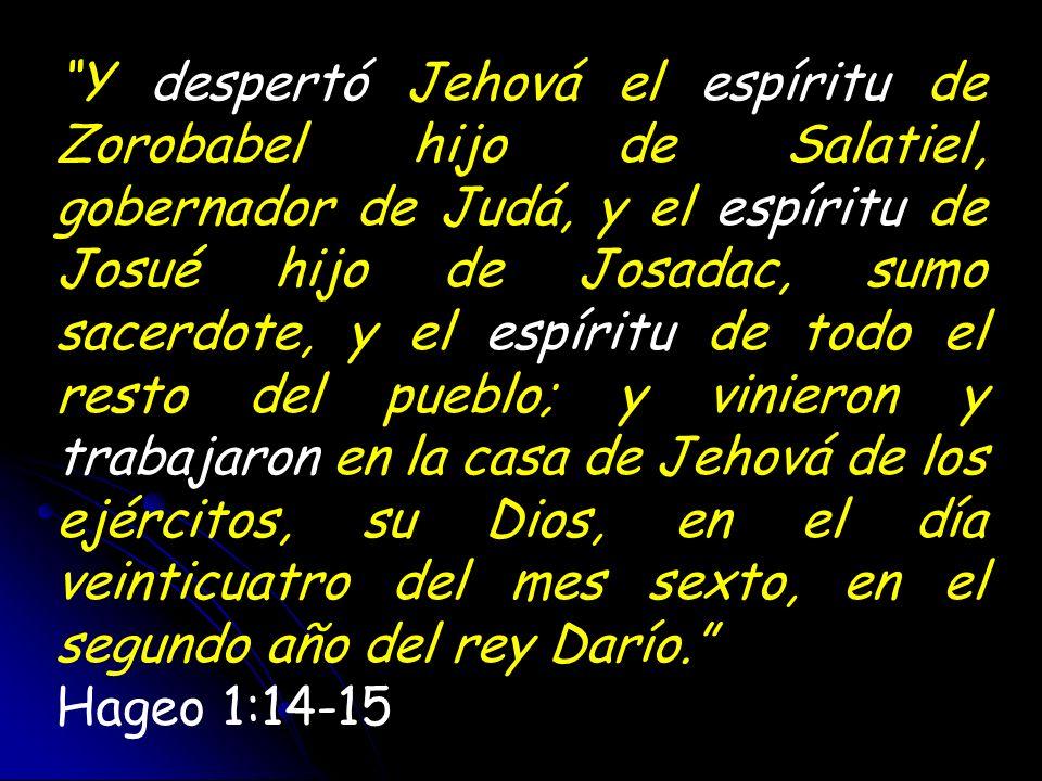 Y despertó Jehová el espíritu de Zorobabel hijo de Salatiel, gobernador de Judá, y el espíritu de Josué hijo de Josadac, sumo sacerdote, y el espíritu