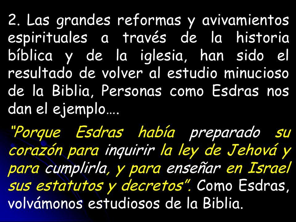 2. Las grandes reformas y avivamientos espirituales a través de la historia bíblica y de la iglesia, han sido el resultado de volver al estudio minuci